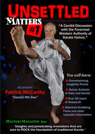 "Vol-1 Unsettled Matters #1 ""A Candid Discussion with Patrick McCarthy…the foremost western authority of Karate history""  Featuring Patrick McCarthy ~ ""Hanshi 9th Dan"""