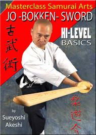 SAMURAI ARTS JO - BOKKEN - SWORD Hi-Level Basics by Sueyoshi Akeshi