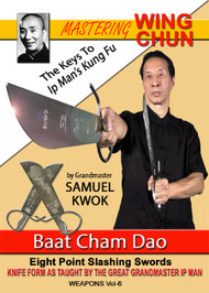 MASTERING WING CHUN The Keys To Ip Man's Kung Fu By Grandmaster Samuel Kwok Vol. 6 – Baat Cham Dao - Wing Chun Butterfly Sword