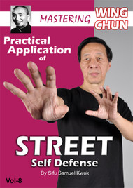 MASTERING WING CHUN - Vol-8  Practical Application of STREET Self Defense By Grandmaster Samuel Kwok