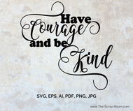 Have courage and be kind - Instant Digital Download- High Quality Vector graphic in eps, svg ai, png and jpg formats-for scrapbooking and crafts &DIY