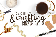 It's a Coffee and Crafting kind of Day SVG/EPS/PNG digital design