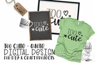 Too Cute Digital Design - SVG / EPS / PNG
