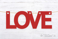 Love Sign, Love Banner, Love Hang Tag Digital Design:  Love/Wedding/Valentine SVG cut file digital design