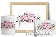 Printable Sublimation Design: Motivational Quote - Dreams don't work unless you do - word art design