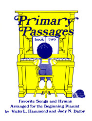 Primary Passages, Book 2: Favorite Songs and Hymns, Arranged for the Beginners