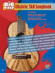 The Big Easy Ukulele Tab Songbook 62 Songs -- Rock, Pop, Jazz, And Holiday Favorites!