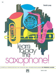 Learn To Play Saxophone! Book 1 A Carefully Graded Method That Develops Well-Rounded Musicianship