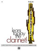 Learn To Play Clarinet! Book 1 A Carefully Graded Method That Develops Well-Rounded Musicianship