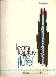 Learn To Play The Flute! Book 1 A Carefully Graded Method That Develops Well-Rounded Musicianship
