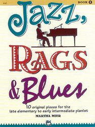 Jazz, Rags & Blues, Book 1, 10 Original Pieces For The Late Elementary To Early Intermediate Pianist