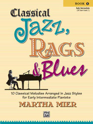 Classical Jazz, Rags & Blues, Book 1 10 Classical Melodies Arranged In Jazz Styles For Early Intermediate Pianists