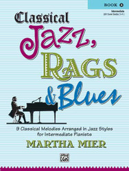 Classical Jazz, Rags & Blues, Book 2 9 Classical Melodies Arranged In Jazz Styles For Intermediate Pianists
