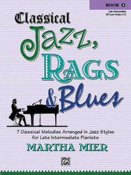 Classical Jazz, Rags & Blues, Book 4 7 Classical Melodies Arranged In Jazz Styles For Late Intermediate Pianists