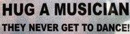 "Bumper Sticker ""Hug a Musician They Never Get To Dance"" 
