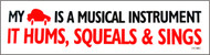 "Bumper Sticker featuring ""My car is a musical instrument"" 