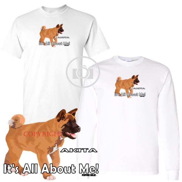 Akita Puppies Rule! It's All About Me Short / Long Sleeve White T Shirt (S-3X)