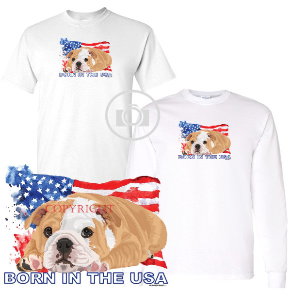 Bulldog Puppies Rule! Born In The USA Flag Graphic Short / Long Sleeve White T Shirt (S-3X)