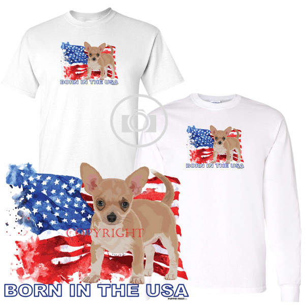Chihuahua Puppies Rule! Born In The USA Flag Graphic Short / Long Sleeve White T Shirt (S-3X)
