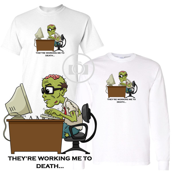 Zombie Office Worker ... They're Working Me To Death White T Shirt (S-3X)