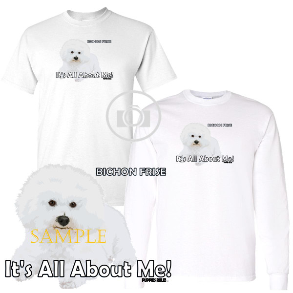 Bichon Frise Puppies Rule! It's All About Me Short / Long Sleeve White T Shirt (S-3X)