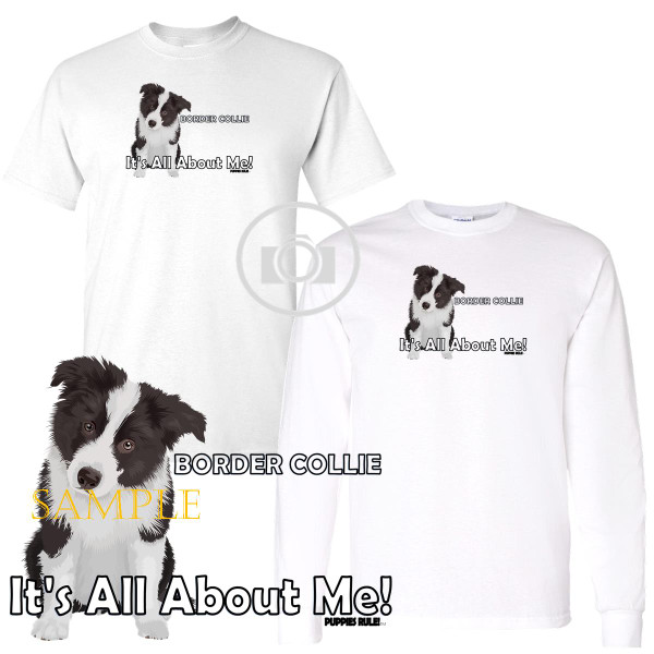 Border Collie Puppies Rule! It's All About Me Short / Long Sleeve White T Shirt (S-3X)