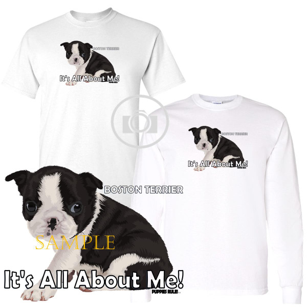 Boston Terrier Puppies Rule! It's All About Me Short / Long Sleeve White T Shirt (S-3X)
