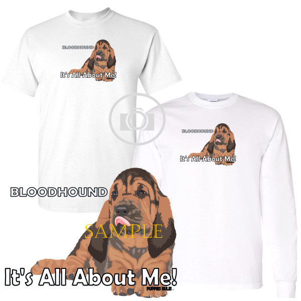 Bloodhound Puppies Rule! It's All About Me Short / Long Sleeve White T Shirt (S-3X)
