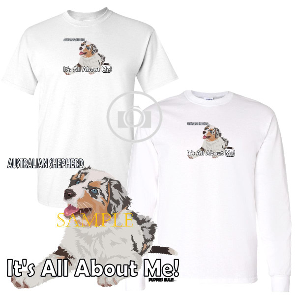 Australian Shepherd Puppies Rule! It's All About Me Short / Long Sleeve White T Shirt (S-3X)