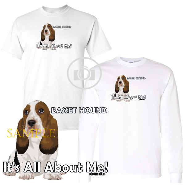 Basset Hound Puppies Rule! It's All About Me Short / Long Sleeve White T Shirt (S-3X)