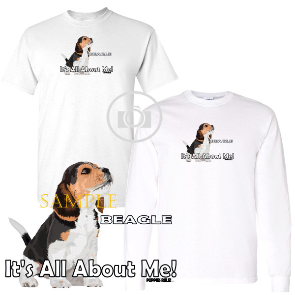 Beagle Puppies Rule! It's All About Me Short / Long Sleeve White T Shirt (S-3X)