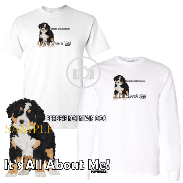 Bernese Mountain Dog Puppies Rule! It's All About Me Short / Long Sleeve White T Shirt (S-3X)