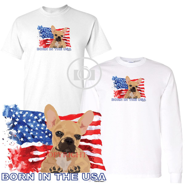 French Bulldog #1 Puppies Rule! Born In The USA Flag Graphic Short / Long Sleeve White T Shirt (S-3X)