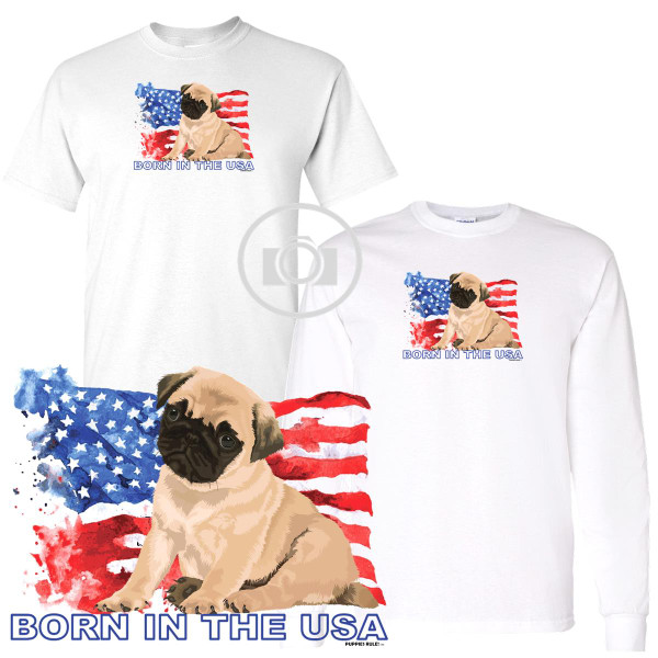 Pug Puppies Rule! Born In The USA Flag Graphic Short / Long Sleeve White T Shirt (S-3X)