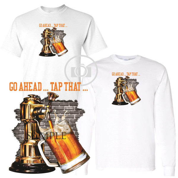 Go Ahead ... Tap That ... Beer Keg Graphic Art T Shirt (S-3X)