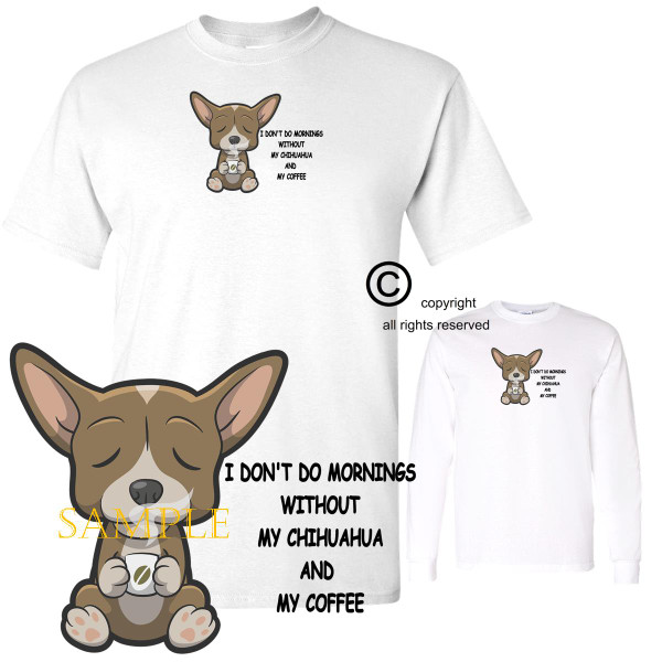 Chihuahua Dog Breed I Don't Do Mornings Without Dog And Coffee Cartoon Graphic T Shirt (S-3X)