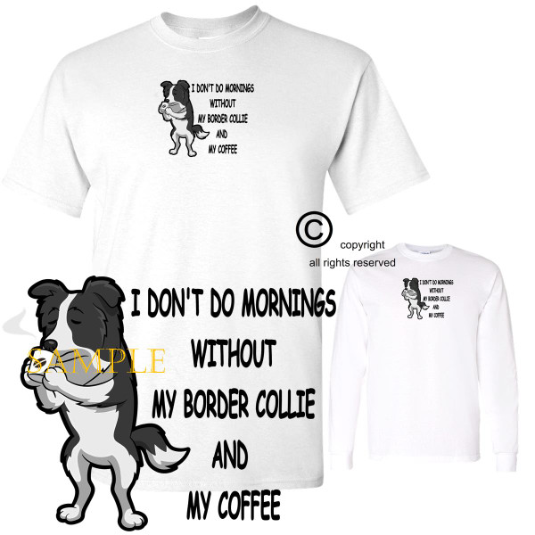 Border Collie Dog Breed I Don't Do Mornings Without Dog And Coffee Cartoon Graphic T Shirt (S-3X)