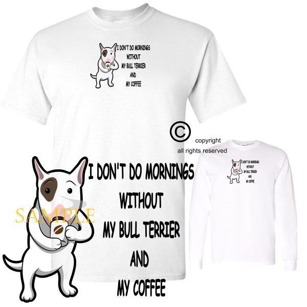 Bull Terrier Dog Breed I Don't Do Mornings Without Dog And Coffee Cartoon Graphic T Shirt (S-3X)