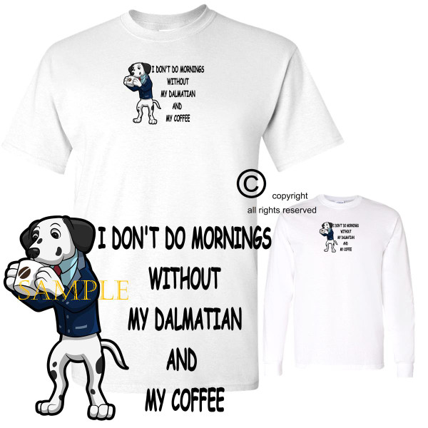 Dalmatian Dog Breed I Don't Do Mornings Without Dog And Coffee Cartoon Graphic T Shirt (S-3X)