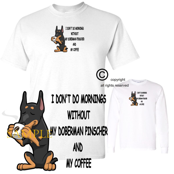 Doberman Pinscher Dog Breed I Don't Do Mornings Without Dog And Coffee Cartoon Graphic T Shirt (S-3X)