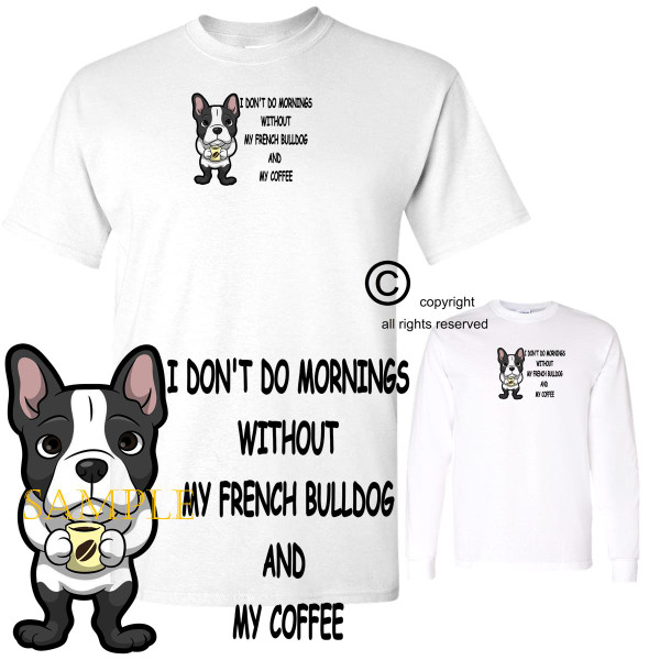 French Bulldog Dog Breed I Don't Do Mornings Without Dog And Coffee Cartoon Graphic T Shirt (S-3X)