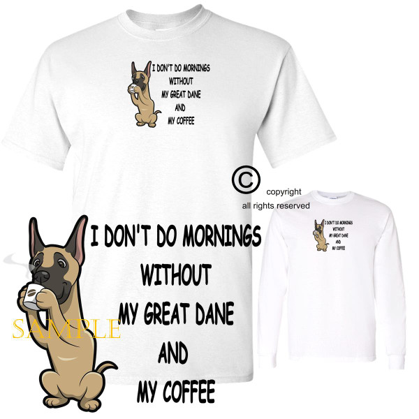 Great Dane Dog Breed I Don't Do Mornings Without Dog And Coffee Cartoon Graphic T Shirt (S-3X)