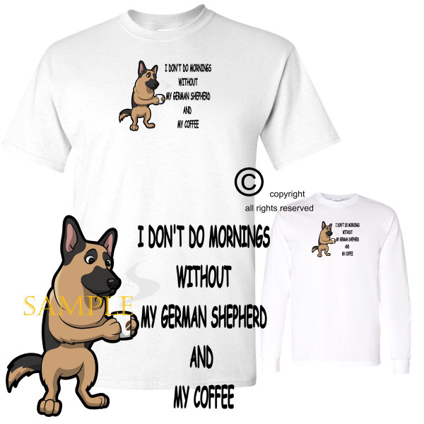 German Shepherd Dog Breed I Don't Do Mornings Without Dog And Coffee Cartoon Graphic T Shirt (S-3X)