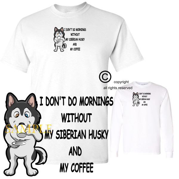 Siberian Husky Dog Breed I Don't Do Mornings Without Dog And Coffee Cartoon Graphic T Shirt (S-3X)