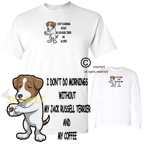 Jack Russell Terrier Dog Breed I Don't Do Mornings Without Dog And Coffee Cartoon Graphic T Shirt (S-3X)