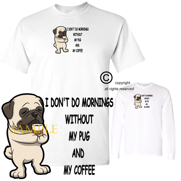 Pug Dog Breed I Don't Do Mornings Without Dog And Coffee Cartoon Graphic T Shirt (S-3X)