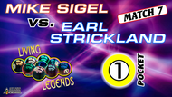 MATCH #7: ONE-POCKET: Sigel, being behind 5 sessions to one, exercised his Player's Choice option. Wisely, he decided on one pocket again. His success continued.  Mike Sigel (2-5) def. Earl Strickland (5-2) 3-2