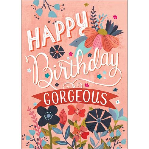 Happy Birthday Gorgeous Greeting Card