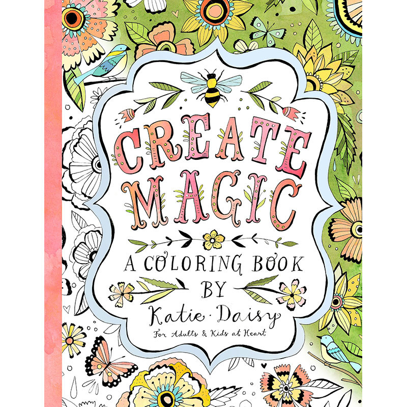 Create Magic: A Coloring Book By Katie Daisy For Adults And Kids At Heart  Amber Lotus Publishing