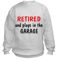 Retirement garage sweatshirt